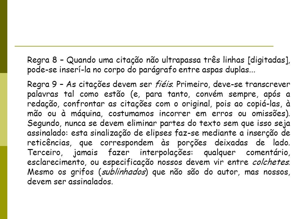 Regra 8 – Quando uma citação não ultrapassa três linhas [digitadas], pode-se inserí-la no corpo do parágrafo entre aspas duplas...